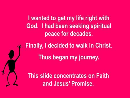 Finally, I decided to walk in Christ. Thus began my journey.