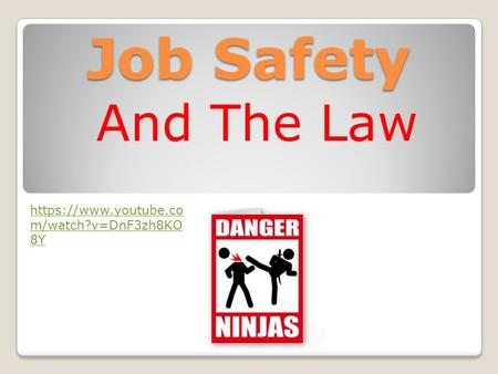 Job Safety And The Law https://www.youtube.co m/watch?v=DnF3zh8KO 8Y.