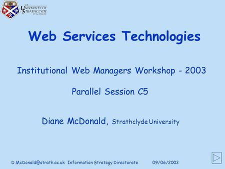Strategy Directorate Web Services Technologies Diane McDonald, Strathclyde University Institutional Web Managers.
