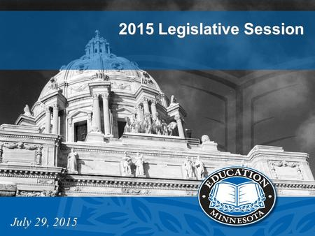 2015 Legislative Session July 29, 2015. 2015 LEGISLATIVE SESSION January 6 – Session began February 27 - forecast released = $2 billion surplus April.