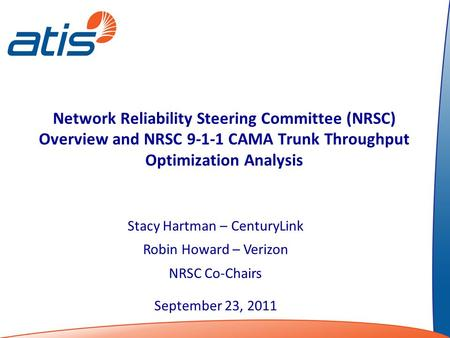 Network Reliability Steering Committee (NRSC) Overview and NRSC 9-1-1 CAMA Trunk Throughput Optimization Analysis Stacy Hartman – CenturyLink Robin Howard.