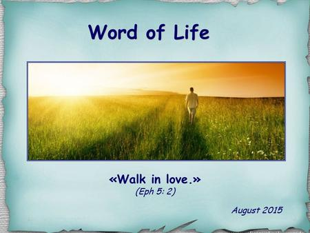 Word of Life August 2015 «Walk in love.» (Eph 5: 2)