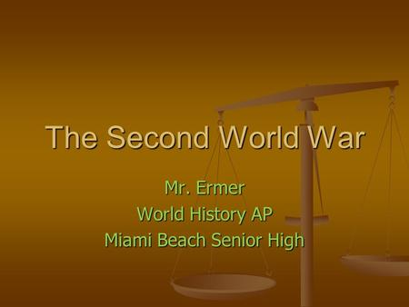 The Second World War Mr. Ermer World History AP Miami Beach Senior High.