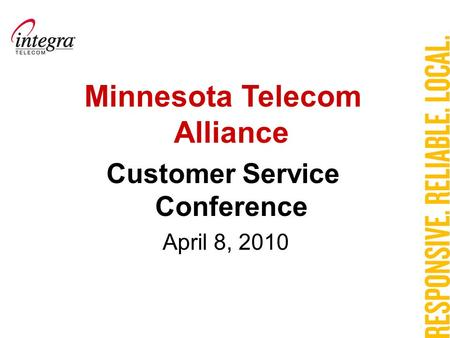 Minnesota Telecom Alliance Customer Service Conference April 8, 2010.