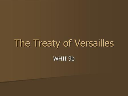 The Treaty of Versailles WHII 9b. Peace In July 1918, the Allies started winning more victories and gaining more ground from Germany. In July 1918, the.