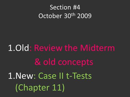 Section #4 October 30 th 2009 1.Old: Review the Midterm & old concepts 1.New: Case II t-Tests (Chapter 11)