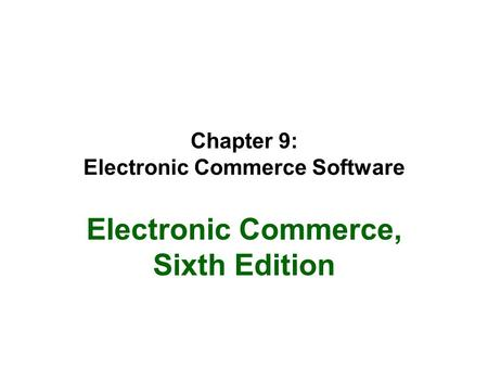 Chapter 9: Electronic Commerce Software Electronic Commerce, Sixth Edition.