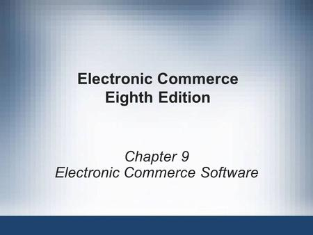 Electronic Commerce Eighth Edition Chapter 9 Electronic Commerce Software.