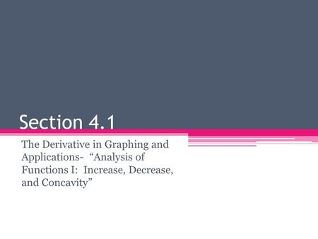 "Section 4.1 The Derivative in Graphing and Applications- ""Analysis of Functions I: Increase, Decrease, and Concavity"""