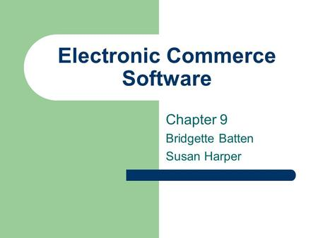 Electronic Commerce Software Chapter 9 Bridgette Batten Susan Harper.