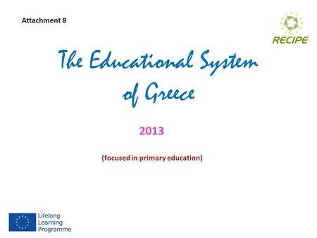 The Educational System of Greece 2013 (focused in primary education) Attachment 8.