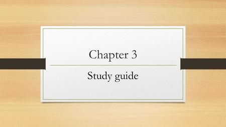 Chapter 3 Study guide.