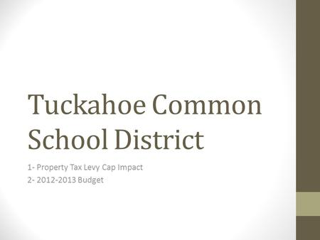 Tuckahoe Common School District 1- Property Tax Levy Cap Impact 2- 2012-2013 Budget.