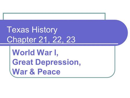 Texas History Chapter 21, 22, 23 World War l, Great Depression, War & Peace.