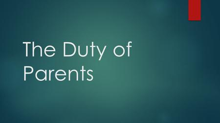 The Duty of Parents. Introduction  Ancient Israelites had a spiritual obligation to their children (Deut. 6:4-9; Exod. 13:3- 10), as do Christian parents.