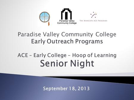September 18, 2013.  6:30 – 7:40 pm ◦ Introductions and Overview ◦ Senior Time Line and FAQs ◦ PVCC Academic Advising ◦ PVCC Honors ◦ PVCC Financial.