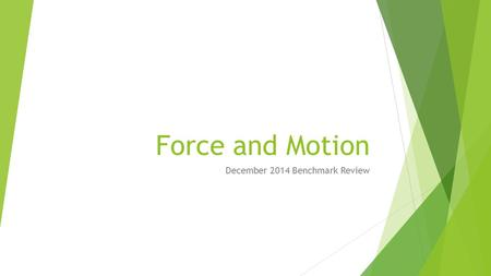 Force and Motion December 2014 Benchmark Review. Formula Triangle F=ma F=ma m=F/a a=F/m Use your finger to cover the value you are looking for. If the.