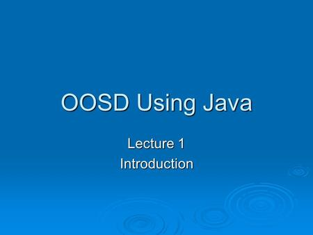 OOSD Using Java Lecture 1 Introduction. 8/19/04introduction2 Introduction  IST 350 – Tools & CSC 485 – OOD?  Software Development vs. Programming 