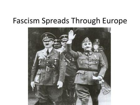 Fascism Spreads Through Europe. Mussolini and Military Aggression 1936 Mussolini leads his military in a swift campaign and conquer Ethiopia. Used poison.