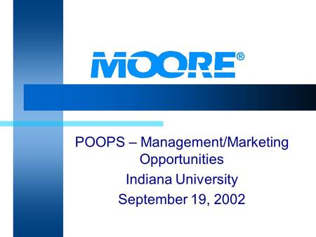 POOPS – Management/Marketing Opportunities Indiana University September 19, 2002.
