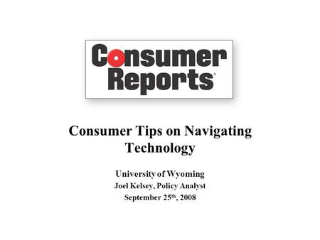 Consumer Tips on Navigating Technology University of Wyoming Joel Kelsey, Policy Analyst September 25 th, 2008.