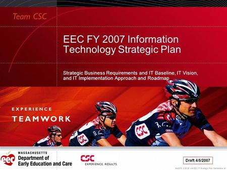 9/4/2015 2:56:23 AM EEC IT Strategic Plan Deliverable #1 EEC FY 2007 Information Technology Strategic Plan Strategic Business Requirements and IT Baseline,