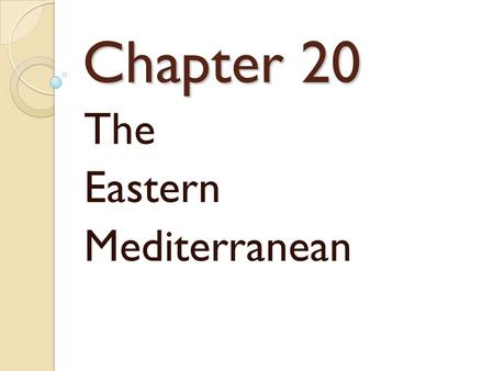 Chapter 20 The Eastern Mediterranean. SECTION 1 OBJECTIVE Natural Environment I.D. Landforms, rivers, climates, & natural resources of Eastern Mediterranean.