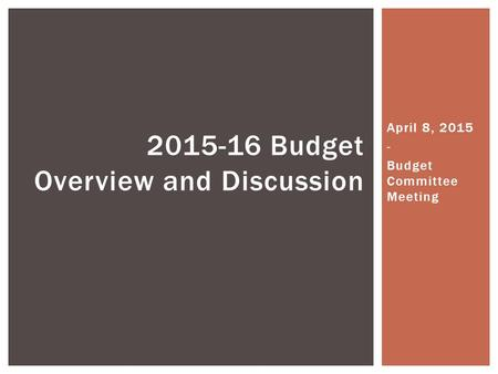 April 8, 2015 - Budget Committee Meeting 2015-16 Budget Overview and Discussion.