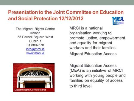 Presentation to the Joint Committee on Education and Social Protection 12/12/2012 MRCI is a national organisation working to promote justice, empowerment.