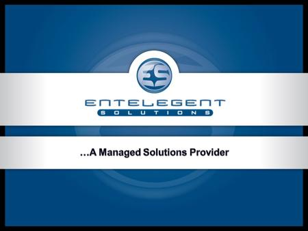 What is EnTelegent? EnTelegent Solutions is a Managed Solutions Provider with the ability to manage one or more services, provided by one or more carriers.