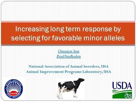Chuanyu Sun Paul VanRaden National Association of Animal breeders, USA Animal Improvement Programs Laboratory, USA Increasing long term response by selecting.
