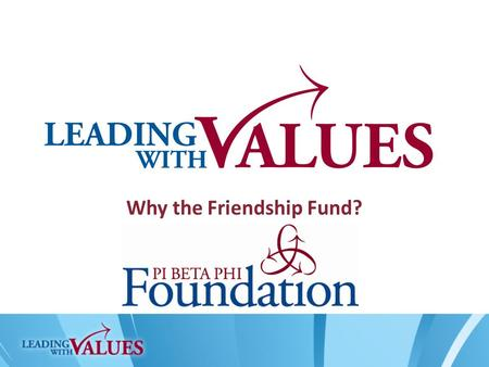 Why the Friendship Fund?. What is the Friendship Fund? The Friendship Fund is the primary way the Foundation fulfills its mission and ensures the future.