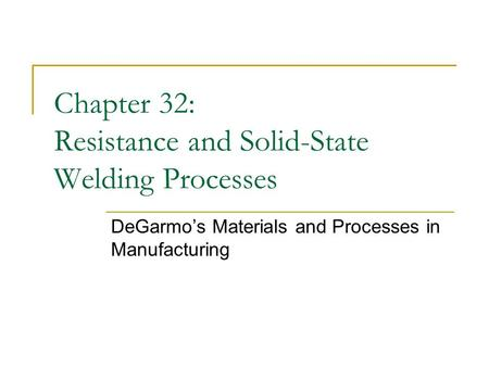 Chapter 32: Resistance and Solid-State Welding Processes