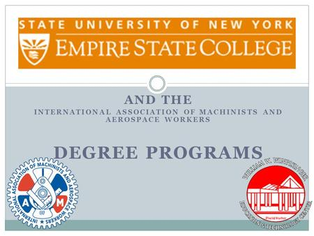 AND THE INTERNATIONAL ASSOCIATION OF MACHINISTS AND AEROSPACE WORKERS DEGREE PROGRAMS.