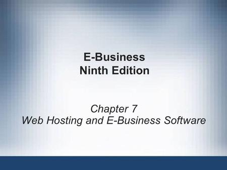 E-Business Ninth Edition Chapter 7 Web Hosting and E-Business Software.