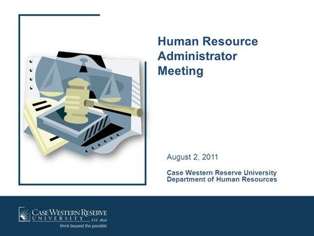 Human Resource Administrator Meeting August 2, 2011 Case Western Reserve University Department of Human Resources.