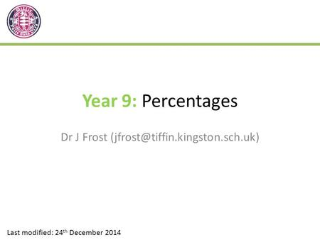 Dr J Frost (jfrost@tiffin.kingston.sch.uk) Year 9: Percentages Dr J Frost (jfrost@tiffin.kingston.sch.uk) Last modified: 24th December 2014.