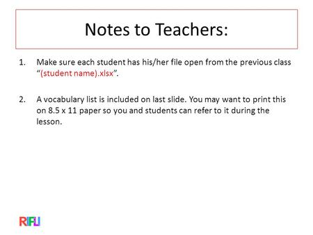 "Notes to Teachers: 1.Make sure each student has his/her file open from the previous class ""(student name).xlsx"". 2.A vocabulary list is included on last."