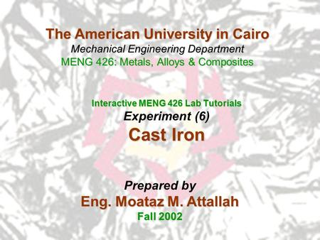 The American University in Cairo Mechanical Engineering Department MENG 426: Metals, Alloys & Composites Interactive MENG 426 Lab Tutorials Experiment.