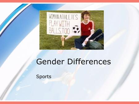 Gender Differences Sports. What sports are associated with women? Men? Do you think boys should play on the same team as boys?