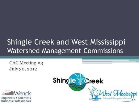 Shingle Creek and West Mississippi Watershed Management Commissions CAC Meeting #3 July 30, 2012.