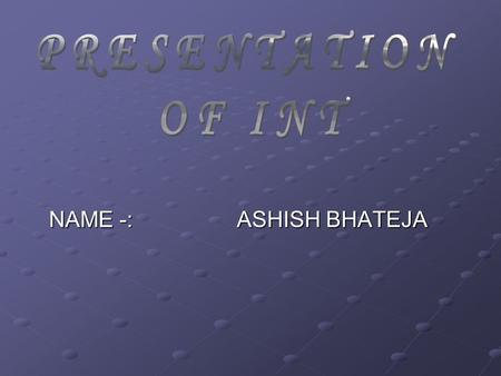 NAME -: ASHISH BHATEJA. PRESENTATION FOR INT. PRESENTATION FOR INT. REGARDING SPICE TELECOM SERVICES..INTRODUCTION SERVICES THEY PROVIDE RESEARCH'S FOR.