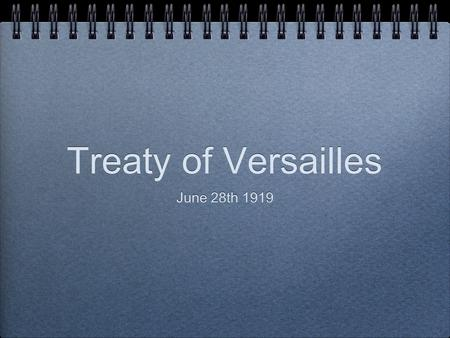Treaty of Versailles June 28th 1919. Countries KilledWounded Britain 750,001,500,00 France1.4M2.5M Belgium 50,000N/A Italy600,000N/A Russia1.7 MN/A America116,000N/A.