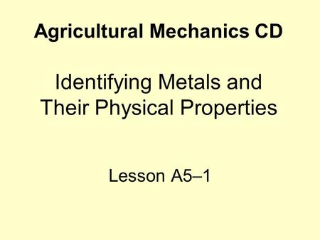 Agricultural Mechanics CD Identifying Metals and Their Physical Properties Lesson A5–1.