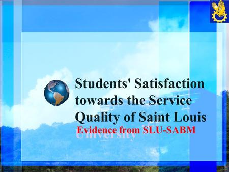 Students' Satisfaction towards the Service Quality of Saint Louis University Evidence from SLU-SABM.