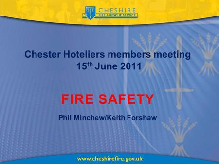 Chester Hoteliers members meeting 15 th June 2011 FIRE SAFETY Phil Minchew/Keith Forshaw.