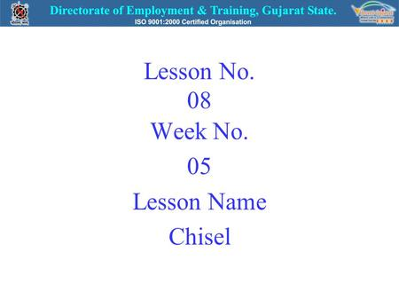 Lesson No. 08 Week No. 05 Lesson Name Chisel. CHISEL  Use:- To chip and cut flat surfaces, slots and grooves.  Material:- High carbon steel or Chrome.