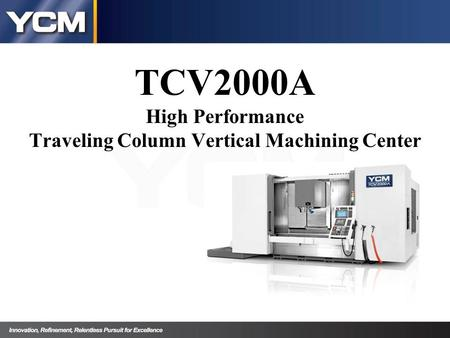 TCV2000A High Performance Traveling Column Vertical Machining Center.