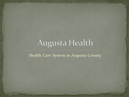 "Health Care System in Augusta County. A not for profit, private healthcare system ""Nestled in the beautiful Shenandoah Valley, Augusta Health is among."