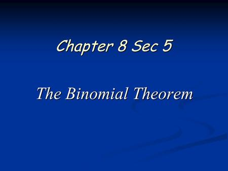 Chapter 8 Sec 5 The Binomial Theorem. 2 of 15 Pre Calculus Ch 8.5 Essential Question How do you find the expansion of the binomial (x + y) n ? Key Vocabulary: